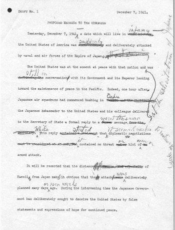 """Yesterday, December 7, 1941,—a date which will live in infamy."" First page of the Annotated Draft of Proposed Message to Congress Requesting Declaration of War Against Japan, 12/7/1941. From Collection FDR-FDRMSF: Franklin D. Roosevelt Master Speech Files. National Archives Identifier: 593345"